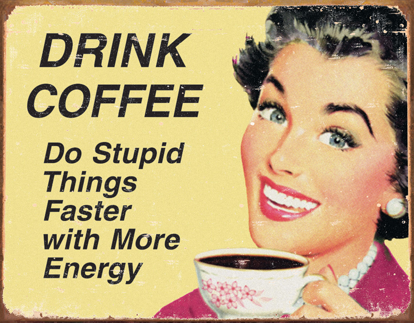 TSN1425 Tin Sign - Drink Coffee Do Stupid Things