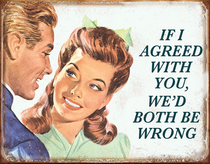 TSN1942 Tin Sign - If I Agreed With You
