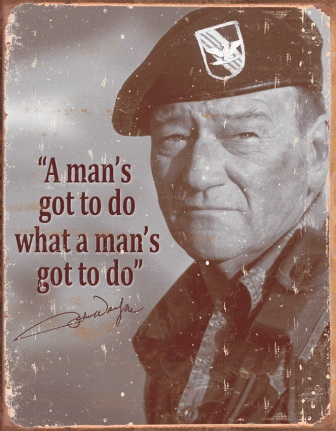 TSN1495 Tin Sign - John Wayne Man's Gotta Do