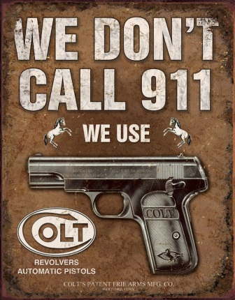 TSN1799 Tin Sign - We Don't Call 911 We Use Colt